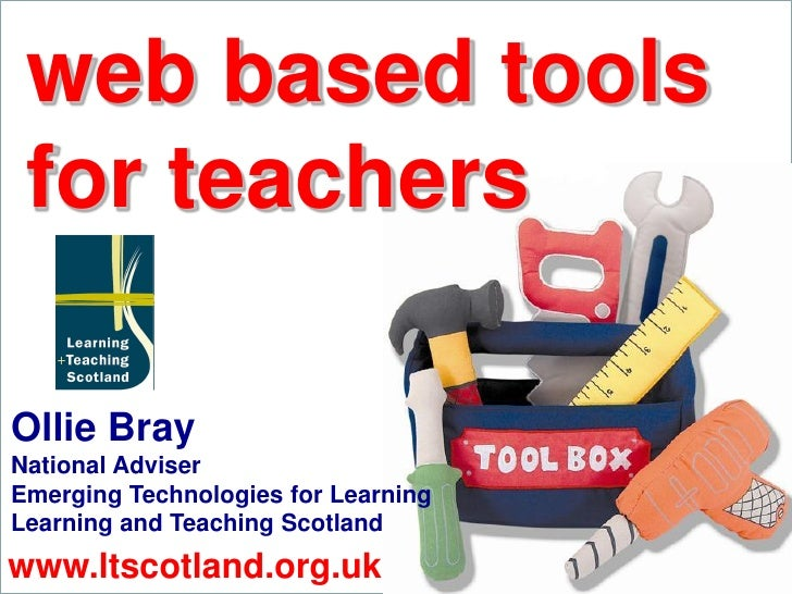 web based tools Curriculum for Excellence         for teachers  New Tools for Teachers     Ollie Bray National Adviser Eme...