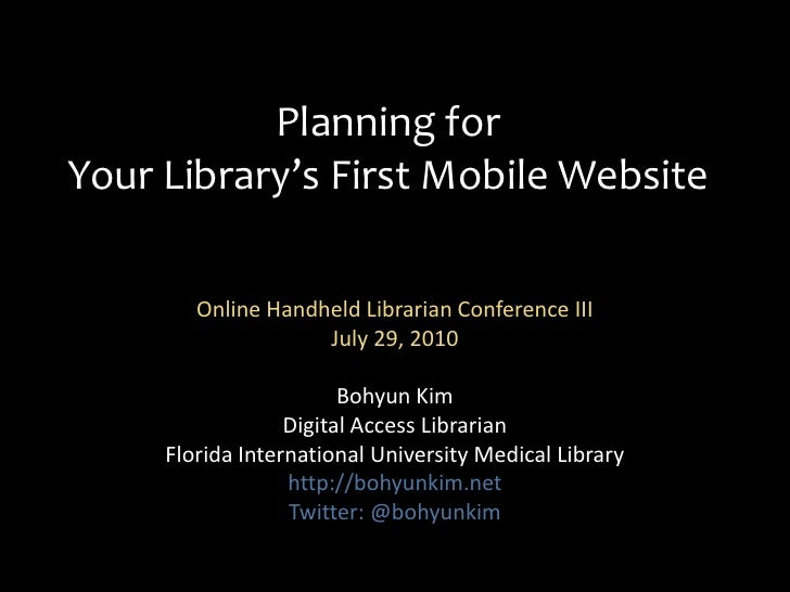 Planning for Your Library's First Mobile Website<br />Online Handheld Librarian Conference III<br />July 29, 2010 <br />Bo...