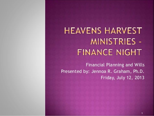 1 Financial Planning and Wills Presented by: Jennoa R. Graham, Ph.D. Friday, July 12, 2013