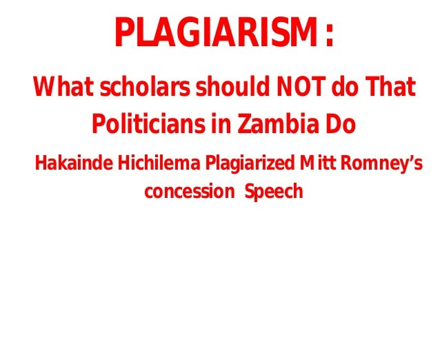 PLAGIARISM: What scholars should NOT do That Politicians in Zambia Do Hakainde Hichilema Plagiarized Mitt Romney's concess...