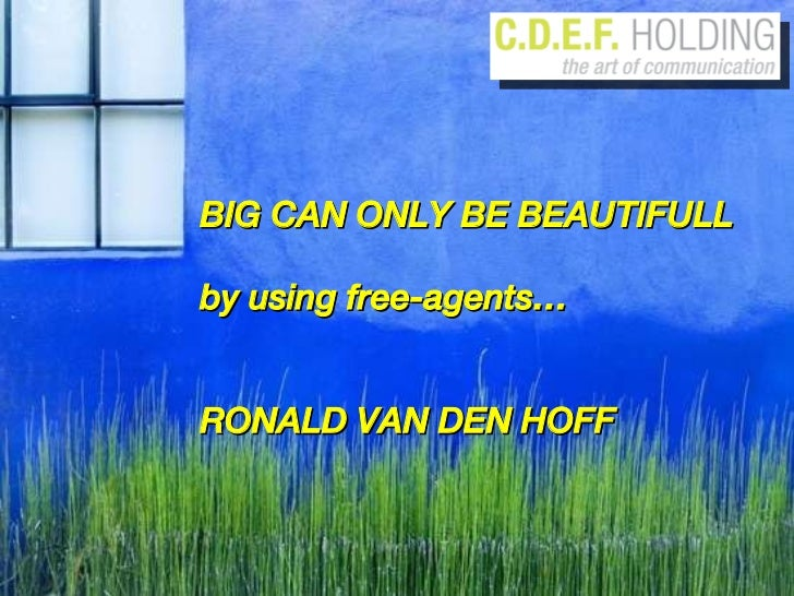 BIG CAN ONLY BE BEAUTIFULL by using free-agents…  RONALD VAN DEN HOFF