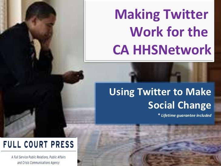 Making Twitter  Work for the  CA HHSNetwork Using Twitter to Make Social Change *  Lifetime guarantee included