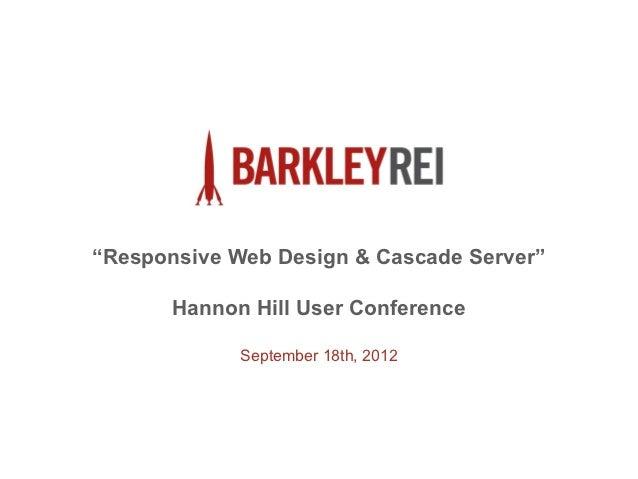 """Responsive Web Design & Cascade Server""       Hannon Hill User Conference             September 18th, 2012"