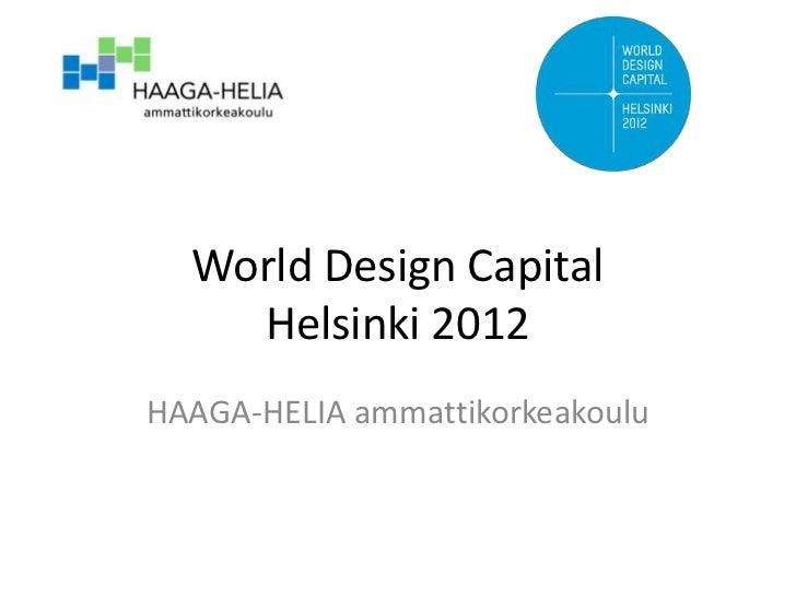 World Design Capital    Helsinki 2012HAAGA-HELIA ammattikorkeakoulu