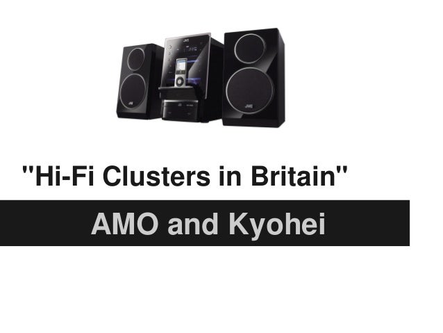 """Hi-Fi Clusters in Britain""AMO and Kyohei"
