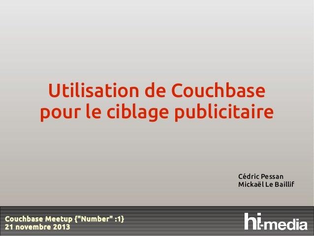 """Utilisation de Couchbase pour le ciblage publicitaire  Cédric Pessan Mickaël Le Baillif  Couchbase Meetup {""""Number"""":1} 21..."""