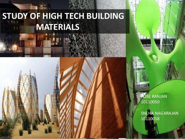 STUDY OF HIGH TECH BUILDING MATERIALS  ROSE RANJAN 10110050 SNEHA NAGARAJAN 10110058