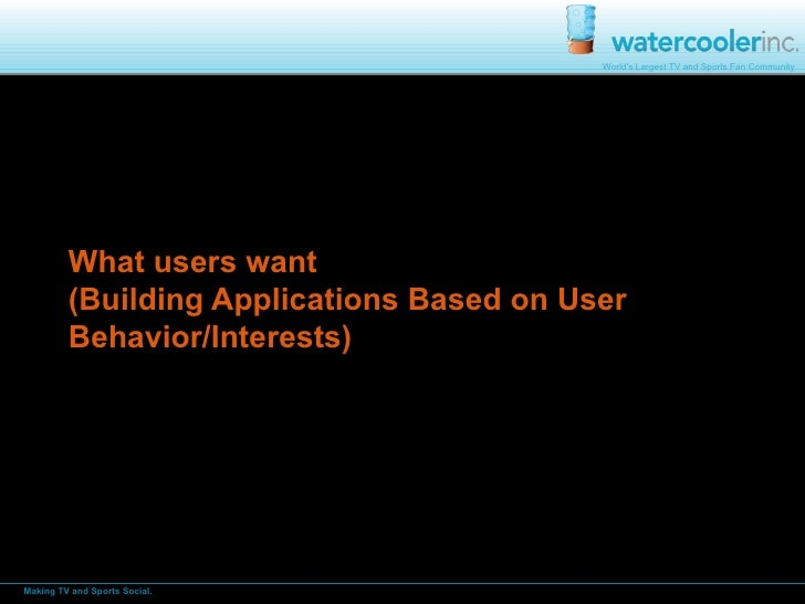 What users want (Building Applications Based on User Behavior/Interests)