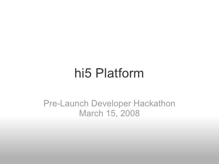 hi5 Platform  Pre-Launch Developer Hackathon         March 15, 2008