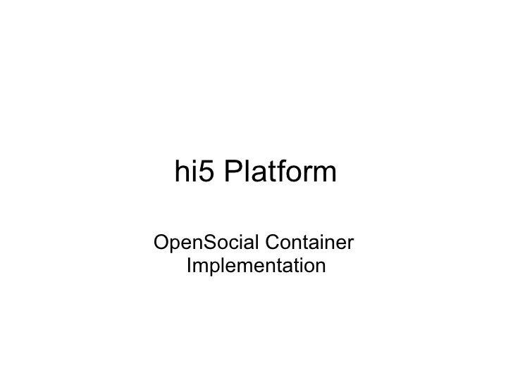 hi5 Platform  OpenSocial Container    Implementation