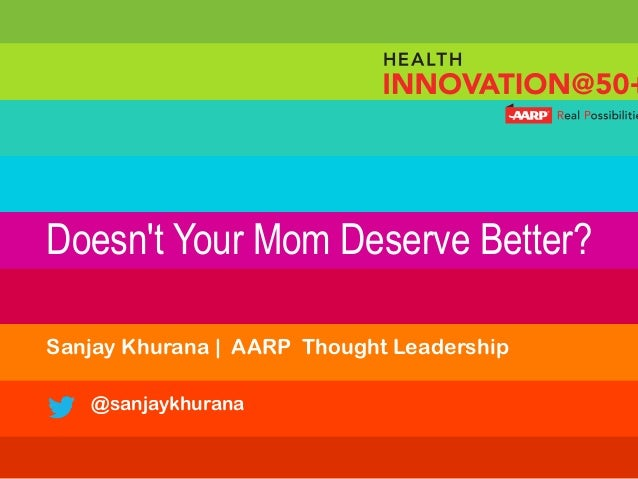 Doesn't Your Mom Deserve Better? Sanjay Khurana | AARP Thought Leadership @sanjaykhurana