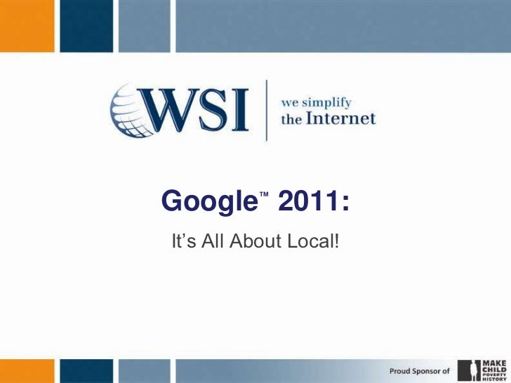Google™ 2011:<br />It's All About Local!<br />