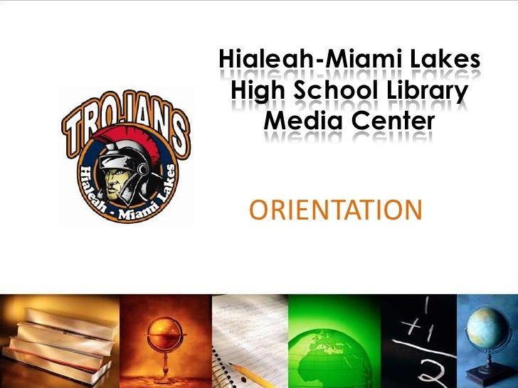 Hialeah-Miami LakesHigh School Library Media Center<br />ORIENTATION <br />