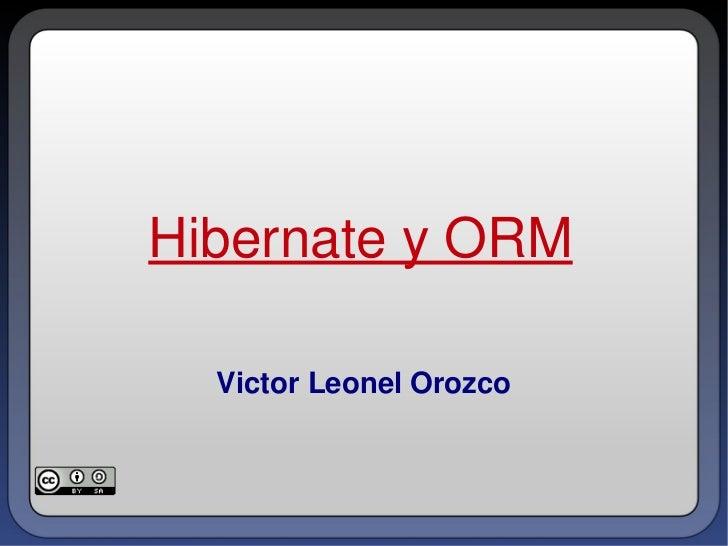 Hibernate y ORM Victor Leonel Orozco