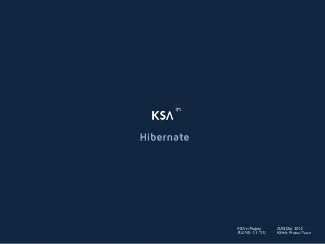 Hibernate            KSA-in Project   AUG 25st 2012            프로젝트 상위기획        KSA-in Project Team