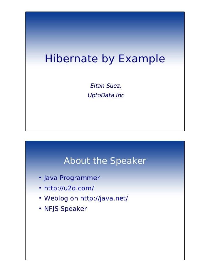 Hibernate by Example                   Eitan Suez,                   UptoData Inc          About the Speaker●    Java Prog...