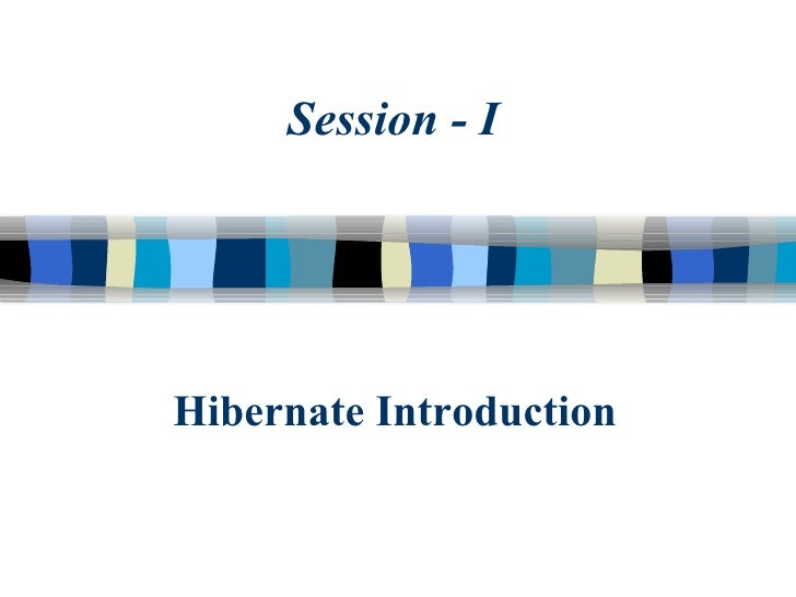 Hibernate Introduction Session - I