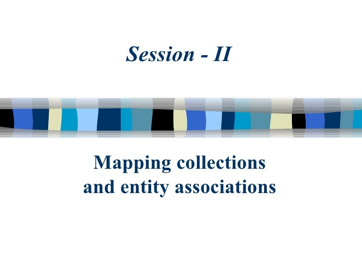Mapping collections and entity associations Session - II