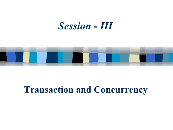 Transaction and Concurrency Session - III