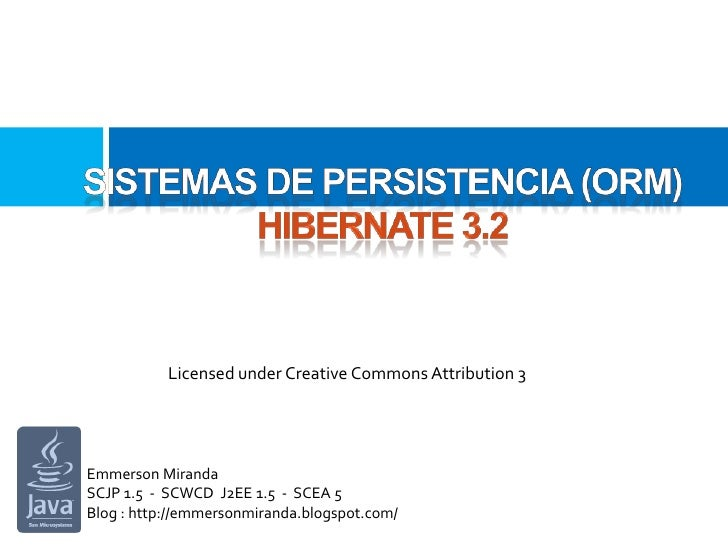 Sistemas de persistencia (orm)hibernate 3.2<br />Licensed under Creative Commons Attribution 3<br />