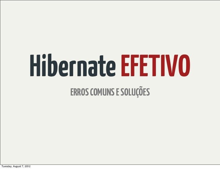 Hibernate EFETIVO                          ERROS COMUNS E SOLUÇÕESTuesday, August 7, 2012