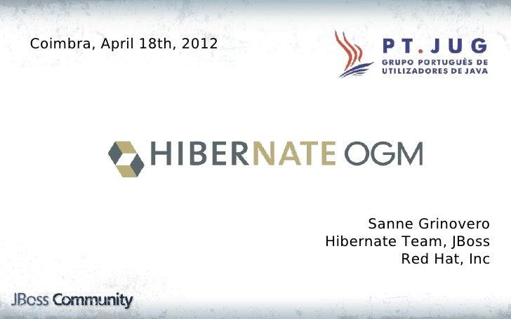 Coimbra, April 18th, 2012                                 Sanne Grinovero                            Hibernate Team, JBoss...