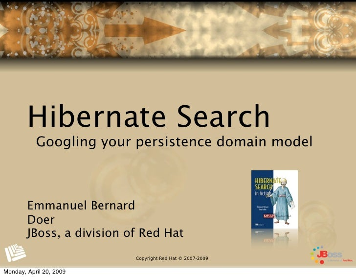 Hibernate Search            Googling your persistence domain model            Emmanuel Bernard         Doer         JBoss,...