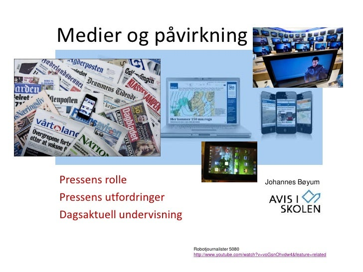 Medier og påvirkningPressens rolle                                            Johannes BøyumPressens utfordringerDagsaktue...