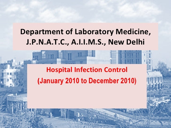 Department of Laboratory Medicine, J.P.N.A.T.C., A.I.I.M.S., New Delhi Hospital Infection Control  ( January 2010 to Decem...