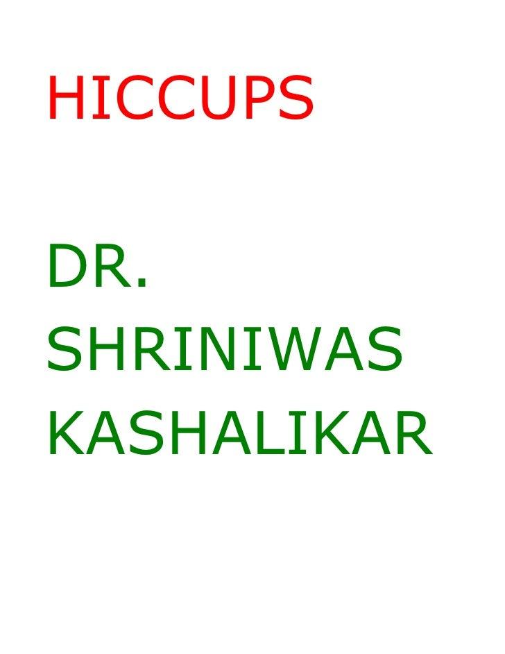 Hiccups Dr. Shriniwas Kashalikar