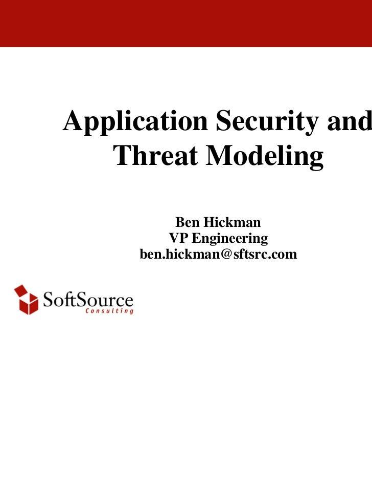 Application Security and   Threat Modeling          Ben Hickman         VP Engineering     ben.hickman@sftsrc.com