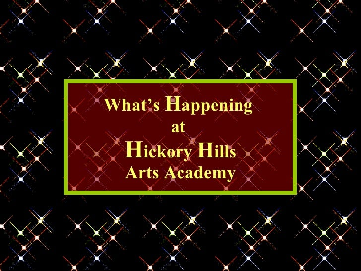 What's  H appening  at  H ickory  H ills Arts Academy