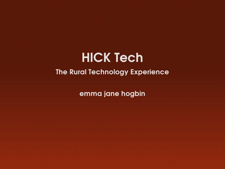 HICK Tech The Rural Technology Experience         emma jane hogbin