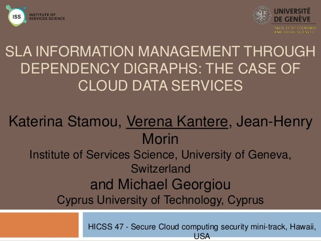 SLA INFORMATION MANAGEMENT THROUGH DEPENDENCY DIGRAPHS: THE CASE OF CLOUD DATA SERVICES  Katerina Stamou, Verena Kantere, ...