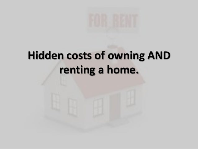 Hidden costs of owning ANDrenting a home.