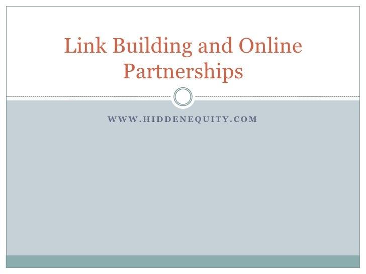 www.hiddenequity.com<br />Link Building and Online Partnerships<br />