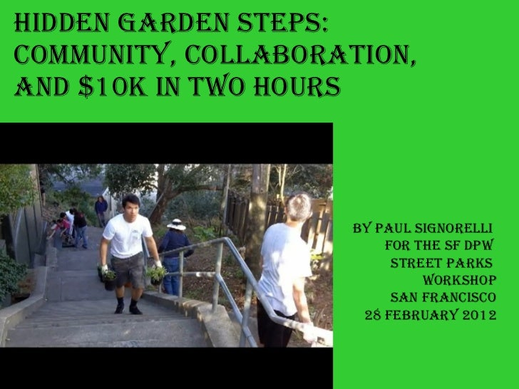 Hidden Garden Steps:  community, Collaboration,  And $10K in Two hours By Paul Signorelli  For the sf dpw  street parks  w...