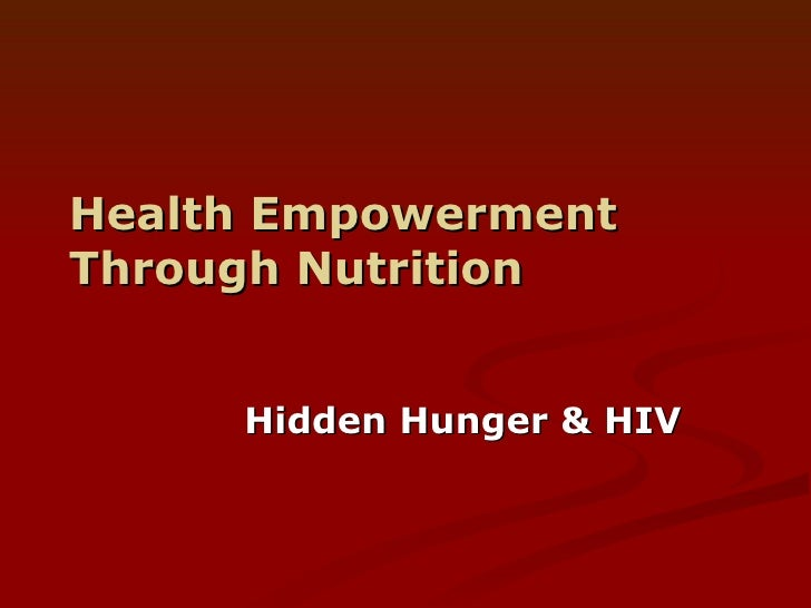 Health Empowerment Through Nutrition Hidden Hunger & HIV
