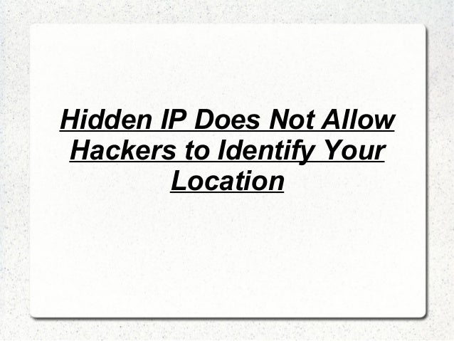 Hidden ip does not allow hackers to identify your location