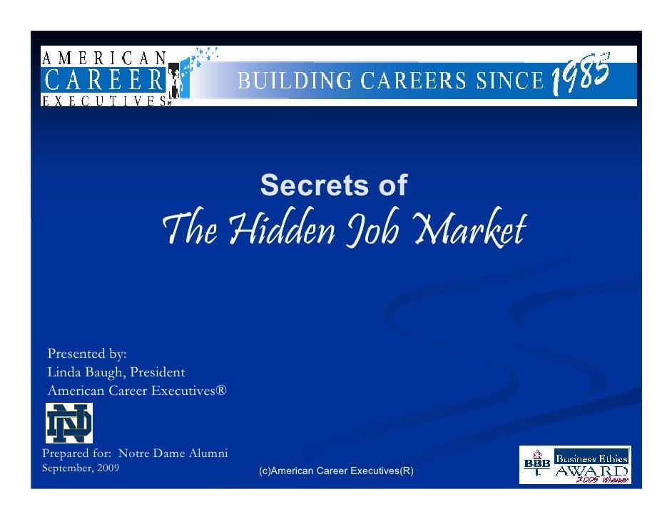 Secrets of                    The Hidden Job Market  Presented by: Linda Baugh, President American Career Executives®    P...