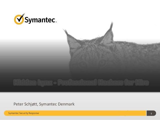 Hidden Lynx - Professional Hackers for Hire Peter Schjøtt, Symantec Denmark Symantec Security Response  1