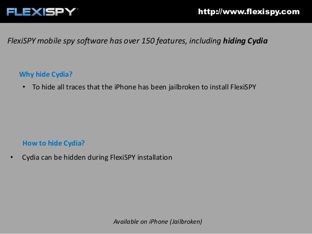 http://www.flexispy.com  FlexiSPY mobile spy software has over 150 features, including hiding Cydia  Why hide Cydia? • To ...