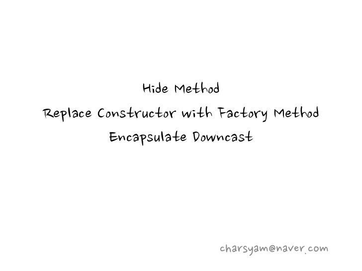 Hide MethodReplace Constructor with Factory Method          Encapsulate Downcast                         charsyam@naver.com