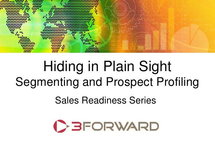 Hiding In Plain Sight: Segmenting and Targeting Sales Readiness Series                              Hiding in Plain Sight ...