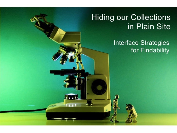 Hiding our Collections   in Plain Site Interface Strategies for Findability (see speaker notes for context)