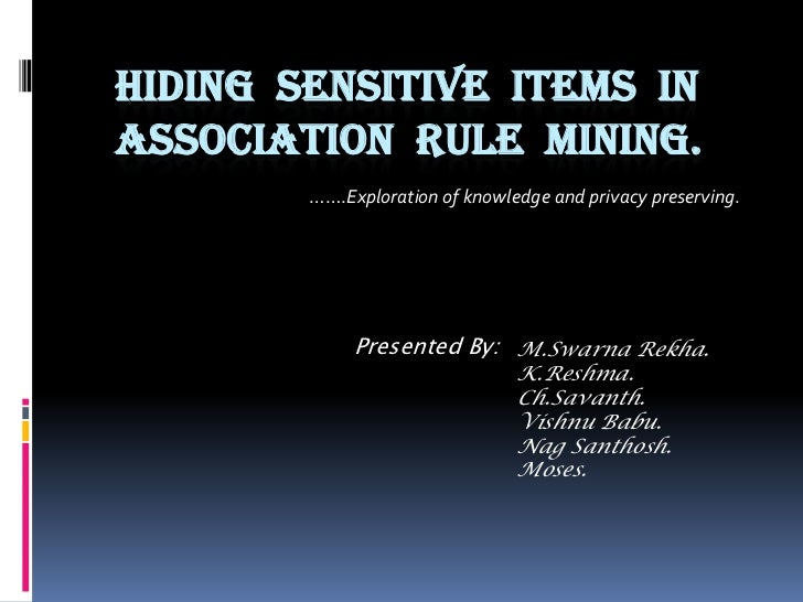 Hiding  sensitive  items  in                      association  rule  mining.<br />…….Exploration of knowledge and privacy ...