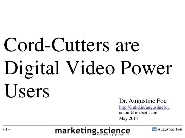 Augustine Fou- 1 - Cord-Cutters are Digital Video Power Users Dr. Augustine Fou http://linkd.in/augustinefou acfou @mktsci...