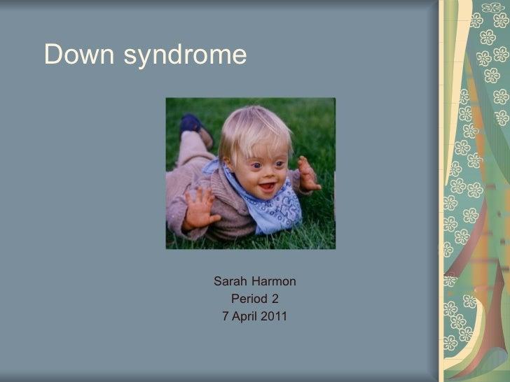 Down syndrome  Sarah Harmon Period 2 7 April 2011