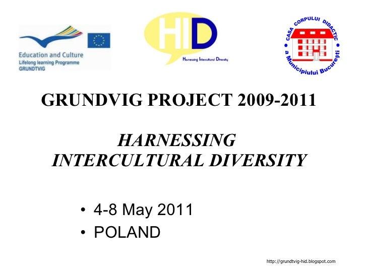 <ul><li>4-8 May 2011 </li></ul><ul><li>POLAND </li></ul>GRUNDVIG PROJECT 2009-2011 HARNESSING  INTERCULTURAL DIVERSITY htt...