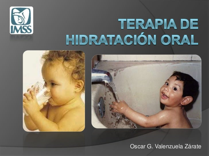 Terapia deHidratación ORAL<br />Oscar G. Valenzuela Zárate<br />